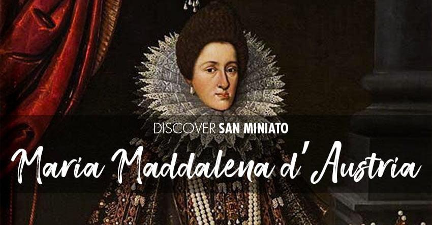 Maria Maddalena d'Austria a San Miniato