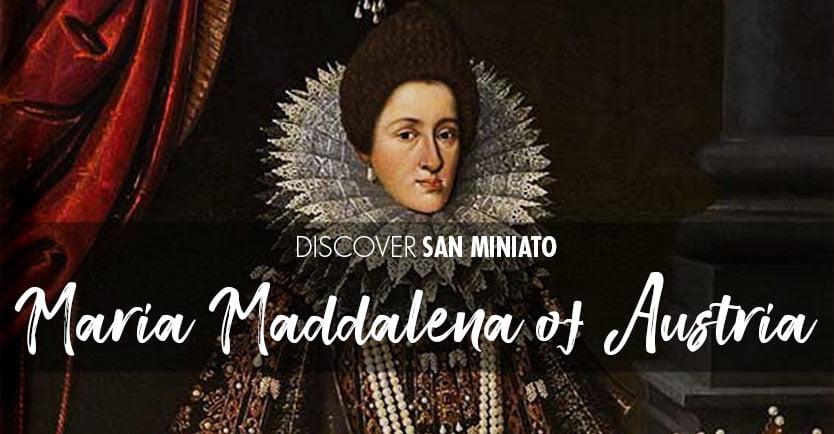 Maria Maddalena of Austria in San Miniato